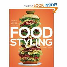 The food styling Bible.    Food Styling: The Art of Preparing Food for the Camera
