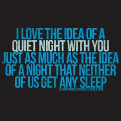 A night that neither of us get any sleep..