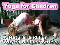 Yoga for Children - A Natural and Fun Way to Reduce Stress