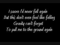 i swore i'd never fall again, but this don't even feel like falling. gravity can't forget to pull me to the ground again. - beyonce, halo