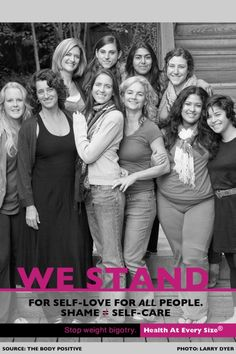 The Body Positive Team.  SHAME DOES NOT EQUAL SELF CARE.  Don't buy into the bigotry that says you must suspend inner peace, love and joy until you reach a certain size, health level or weight.