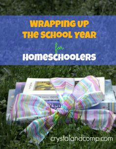 Wrapping Up the School Year for Homeschoolers