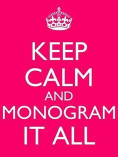 Keep Calm & Monogram It All!