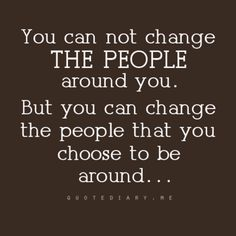 the people you choose to surround yourself with