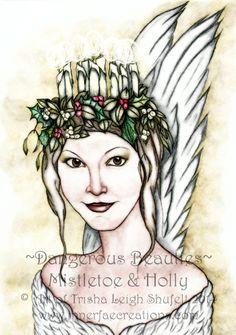 ~Dangerous Beauties~ Mistletoe & Holly  © Art of Trisha Leigh Shufelt 2014 www.innerfaecreations.com