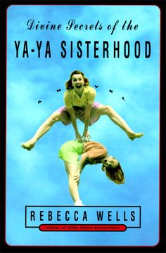 The Divine Secrets of the Ya-Ya Sisterhood By Rebecca Wells/ Val's note: in my library, southern collection shelf 2