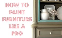 How to Paint Furniture Like a Pro from the Nester