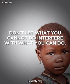 """""""Don't let what you cannot do interfere with what you can do."""""""