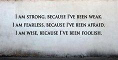 I am strong. I am fearless. I am wise. Ugh.. was I foolish
