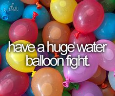 have a huge water balloon fight