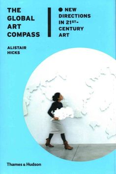 The global art compass : new directions in 21st-century art / Alistair Hicks.