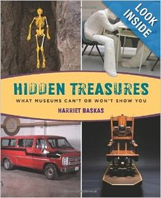 Hidden Treasures: What Museums Can't or Won't Show You: Harriet Baskas: 9780762780471: Amazon.com: Books  Interesting.  Completed 1/2014.