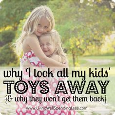 Why I took all my kids' toys away {and why I won't give them back} - really interesting read.