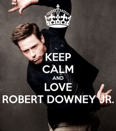 KEEP CALM AND LOVE ROBERT DOWNEY JR. fav