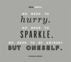 """""""No need to hurry. No need to sparkle. No need to be anybody but oneself."""" —Virginia Woolf #quotes"""