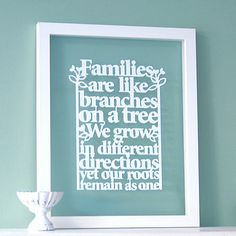 Families are like branches on a tree. We grow in different directions yet our roots remain as one.