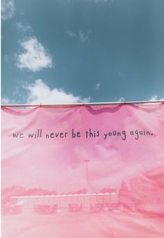 """We will never be this young again"""