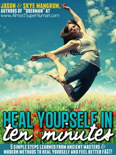 www.HealYourselfInTenMinutes.com 5 Simple Steps Learned From Ancient Masters & Modern Methods to Heal Yourself And Feel Better FAST!