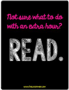 Not sure how to spend your extra hour? READ. Great advice!