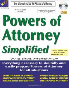 Powers of Attorney Simplified: The Ultimate Guide to Powers of Attorney by Daniel Sitarz. Save 27 Off!. $21.86. Publisher: Nova Publishing Co; 2nd Edition edition (September 16, 2010). Edition: 2nd Edition. Publication Date: September 16, 2010. This comprehensive and authoritative guide to powers of attorney provides legal forms for unlimited, limited, general, durable, financial, and health care powers of attorney, as well as revocation forms. Dozens ...