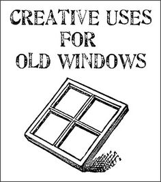 Creative uses for old windows - lots of great ideas!