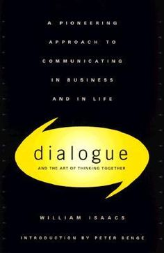 Dialogue: The Art Of Thinking Together | William Isaacs.