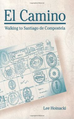 El Camino: Walking to Santiago de Compostela (Penn State Series in Lived Religious Experience): Lee Hoinacki: 9780271027951: Amazon.com: Boo...