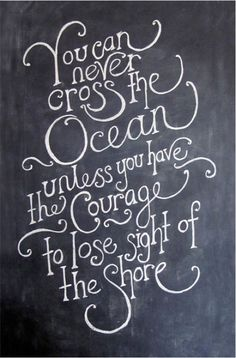 Lose sight of the shore.....