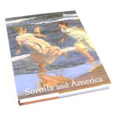 Sorolla and America. Catalogue for the San Diego Museum of Art exhibition of the same name. Featuring the art of Joaquín Sorolla y Bastida.