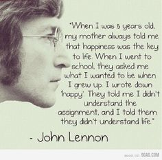 life quotes, this man, word of wisdom, meaning of life, being happy, inspirational quotes, 5 years, key, john lennon