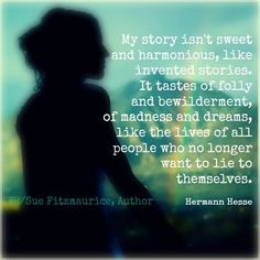 Herman Hesse quote - I feel this one, and am grateful he put it so elegantly into words.