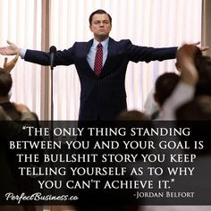 Great quote from Wolf of Wall Street - please excuse the language but it's a valid point!