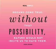 """Dreams come true; without that possibility, nature would not incite us to have them."" —John Updike #quotes"