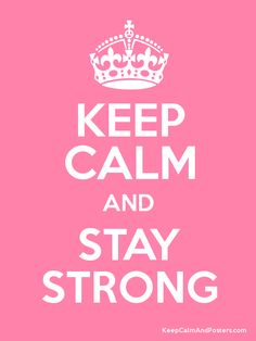 keep calm and   Keep Calm and STAY STRONG Poster
