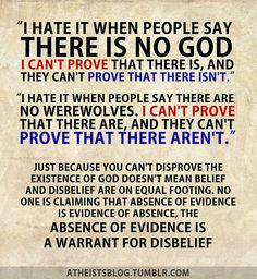 Absenceof evidence isa warrant for disbelief.