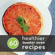 60 Healthier Toaster Oven Recipes