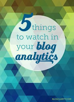 5 Things to Watch in Your Blog Analytics- if you're confused by analytics, this post breaks it down nicely
