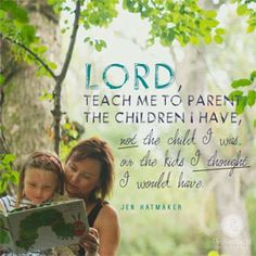 """Lord, teach me to parent the children I have, not the child I was, or the kids I thought I would have."" - Jen Hatmaker // We have amazing opportunities to teach our children to love Jesus when we understand how postmoderns think. CLICK to read this inspiring devotion by Jen Hatmaker."