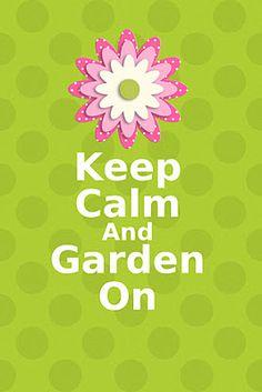 Keep calm and garden on