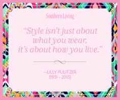 Farewell Lilly Pulitzer: The Style Icons Best Words of Wisdom