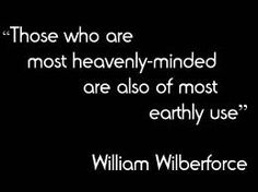William Wilberforce, British. d. 1833 Campaigned for abolishment of the Slave Trade & lived to see it passed in Parliment.