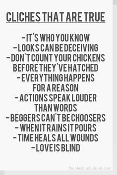 Cliches that are true.