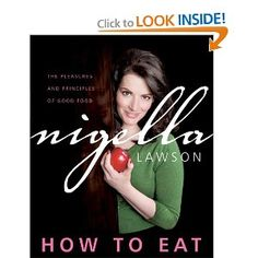 How to Eat: The Pleasures and Principles of Good Food.
