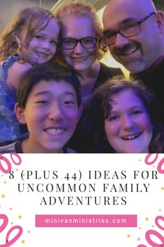 Eight (Plus Forty-Four) Ideas for Uncommon Family Adventures - Minivan Ministries
