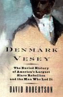 Denmark Vesey: the Buried History of America's Largest Slave Rebellion and the Man Who Led It, by David Roberston