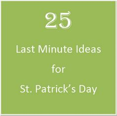 St. Patrick's Day: 25 Last Minute Ideas from No Twiddle Twaddle