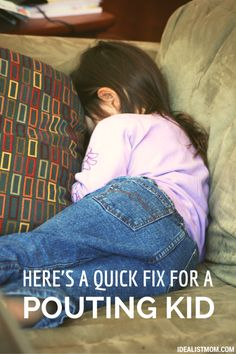 How to help a pouting kid.