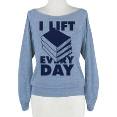 I lift every day! (Books, that is.) If you're a heavy reader, this funny workout design is for you! Brag about the hardcovers you're able to bench with this design for book lovers! I Lift (Books) Every Day