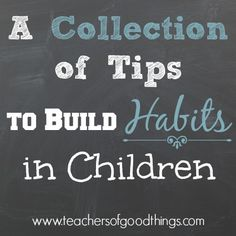 A Collection of Tips to Build Habits in Children www.teachersofgoo...