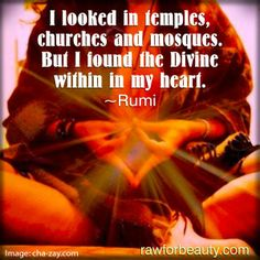 """Divine Spark:  """"I looked in temples, churches, and mosques. But I found the Divine within my Heart.""""  ---Rumi."""